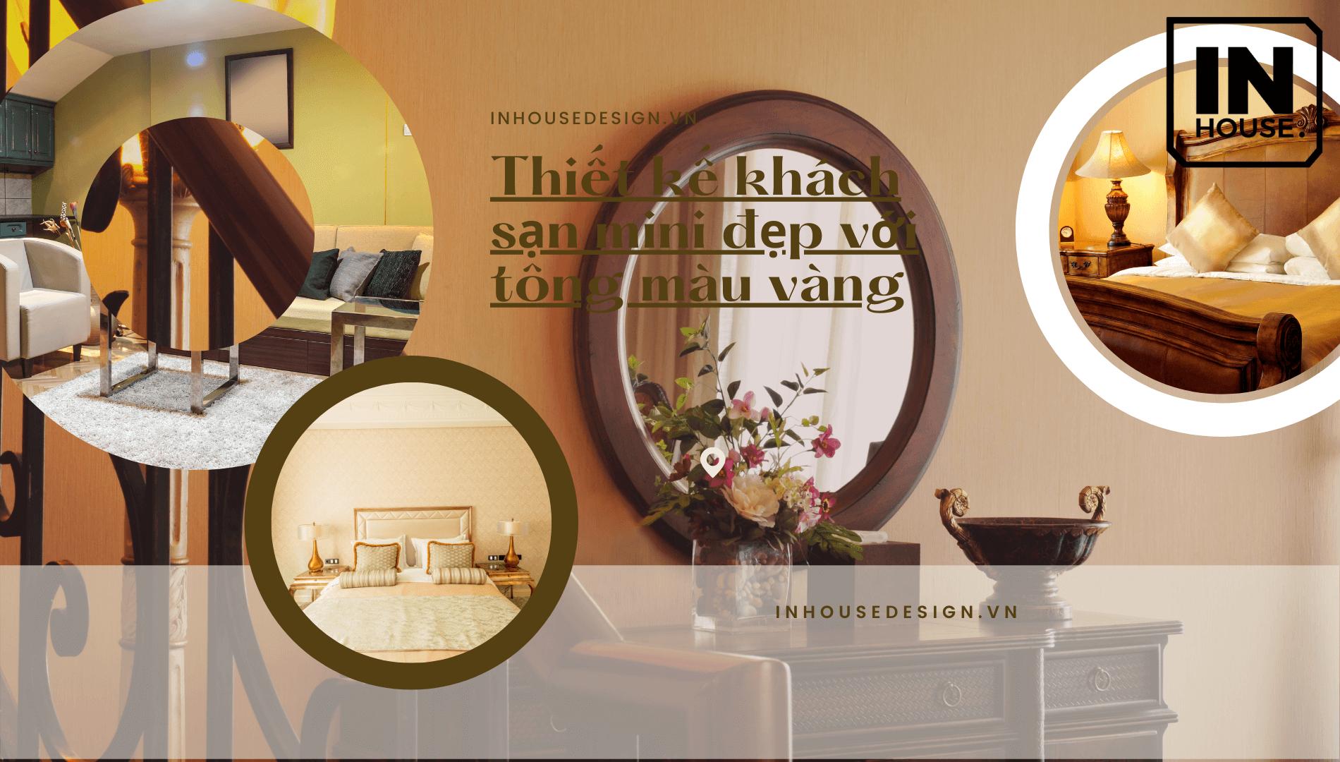 Thiết kế khách sạn mini đẹp với tông màu vàng